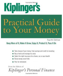 Kiplinger's Practical Guide to Your Money: Keep More of It, Make It Grow, Enjoy It, Protect It, Pass It On (Kiplinger's Personal Finance)